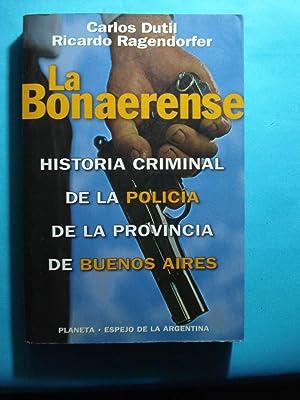 LA BONAERENSE. HISTORIA CRIMINAL DE LA POLICÍA DE LA PROVINCIA DE BUENOS AIRES: DUTIL, ...