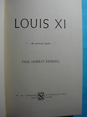 "LOUIS XI. ""THE UNIVERSAL SPIDER"": MURRAY KENDALL, Paul"