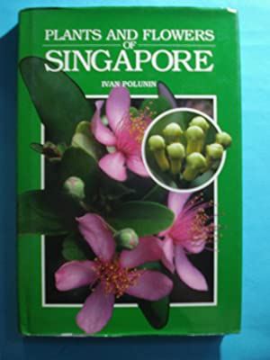 PLANTS AND FLOWERS OF SINGAPORE: POLUNIN, Ivan