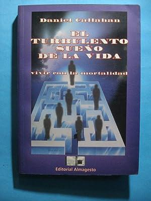 EL TURBULENTO SUEÑO DE LA VIDA. VIVIR CON LA MORTALIDAD: CALLAHN, Daniel