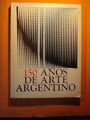 150 AÑOS DE ARTE ARGENTINO: MUSEO NACIONAL DE BELLAS ARTES / TEXTOS DE CÓRDOBA UTURBURU, ...
