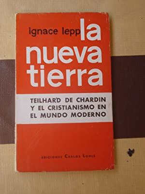 LA NUEVA TIERRA. TEILHARD DE CHARDIN Y EL CRISTIANISMO EN EL MUNDO MODERNO: LEPP, Ignace