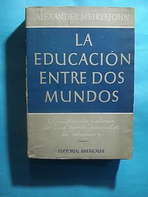 LA EDUCACIÓN ENTRE DOS MUNDOS. SIGNIFICACIÓN Y ALCANCE DE UNA TEORÍA GENERAL ...