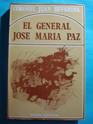 EL GENERAL JOSÉ MARÍA PAZ. SUS CAMPAÑAS Y SU DOCTRINA MILITAR: BEVERINA, Juan