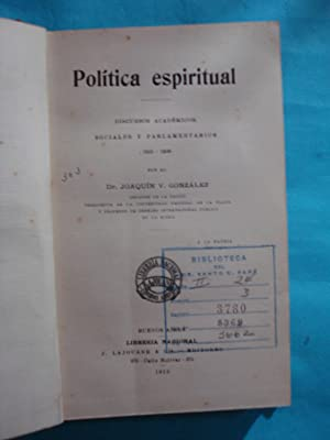 POLÍTICA ESPIRITUAL. DISCURSOS ACADÉMICOS, SOCIALES Y PARLAMENTARIOS (1905-1909): ...
