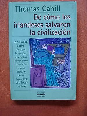 DE COMO LOS IRLANDESES SALVARON LA CIVILIZACIÓN: CAHILL, Thomas