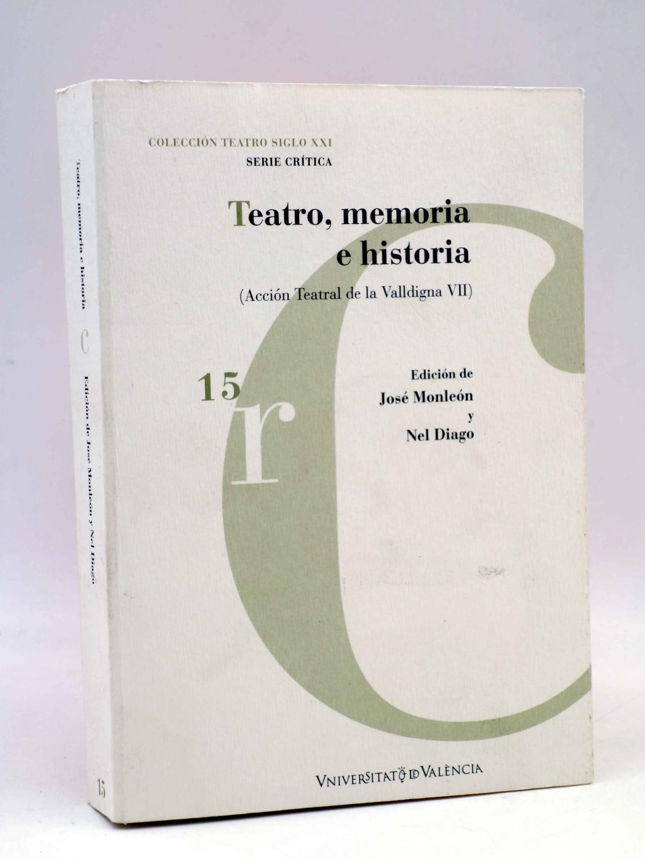 COLECCIÓN TEATRO SIGLO XXI. SERIE CRÍTICA 15. TEATRO, MEMORIA E HISTORIA. ACCION TEATRAL DE LA VALLD - José Monleón / Nel Diago