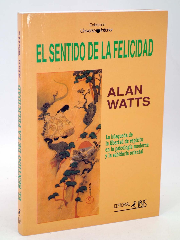 EL SENTIDO DE LA FELICIDAD (Alan Watts) Ibis, 1997. OFRT - Alan Watts