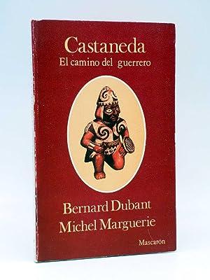 CASTANEDA, EL CAMINO DEL GUERRERO (Bernard Dubant: Bernard Dubant /