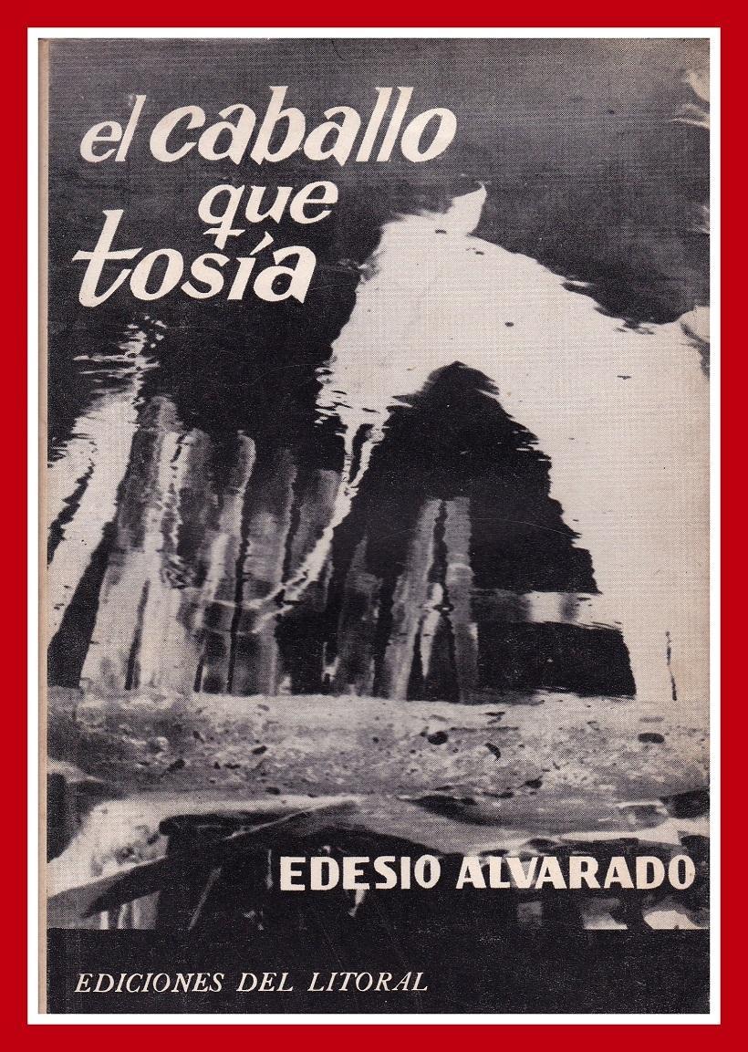 edb3fe37ff El Caballo que Tosía. Primera Edición de Edesio Alvarado  Ediciones ...