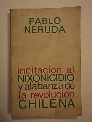 Incitación al Nixonicidio y Alabanza de la Revolución Chilena: Neruda, Pablo