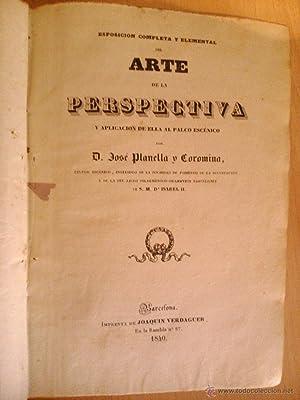 EXPOSICION COMPLETA Y ELEMENTAL DEL ARTE DE LA PERSPECTIVA: D. José Planella y Coromina