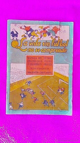 LA VIDA SIN FUTBOL NO SE COMPRENDE, VALENTI CASTANYS 1953: VALENTI CASTANYS