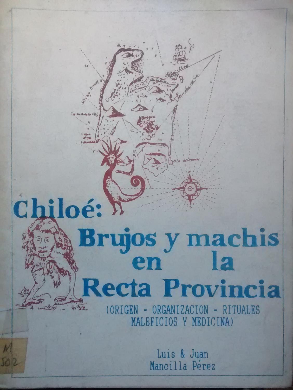 Chiloé : brujos y machis en la recta provincia ( Orígen, organización, ...