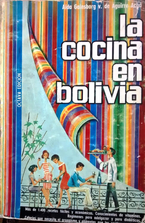 La cocina en Bolivia. Má de 1400 recetas fáciles y económicas. Conocimiento de...