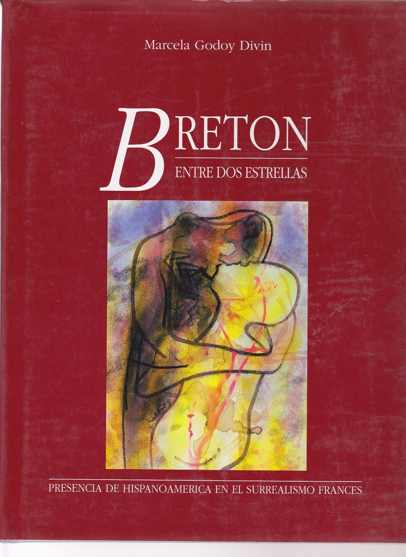 Breton: Entre Dos Estrellas : Presencia de Hispanoamerica en el surrealismo frances (Spanish Edition) - Godoy Divin, Marcela