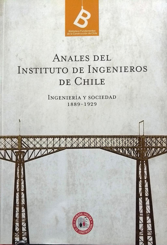 Anales del Instituto de Ingenieros de Chile. Ingeniería y Sociedad 1889-1929