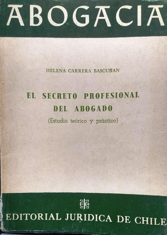 El secreto profesional del abogado ( Estudio teórico y práctico ): Herrera  Bascuñán, Helena