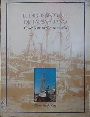 El Dique Seco N° 1 de Talcahuano ( Génesis de su construcción ): Martin Fritz, ...