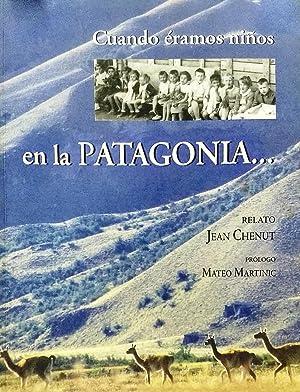Cuando éramos niños en la Patagonia . Prólogo Mateo Martinic. Traducción Agnés de Halleux, Paola ...