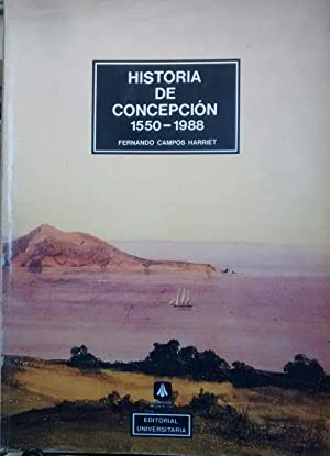 Historia de Concepción : 1550 - 1988: Campos Harriet, Fernando ( 1911 - 2003 )