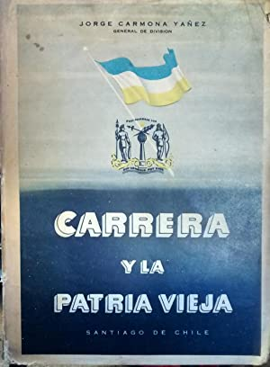 Carrera y la Patria Vieja. Prólogo E. Rodríguez Mendoza: Carmona Yáñez, Jorge