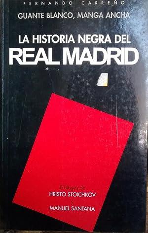 Guante blanco, manga ancha. La historia negra del Real Madrid. Prólogos de Hristo Stoichkov y ...