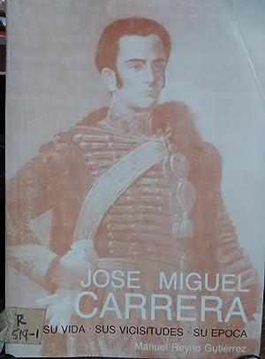 José Miguel Carrera : su vida, sus vicisitudes, su época: Reyno Gutiérrez, Manuel