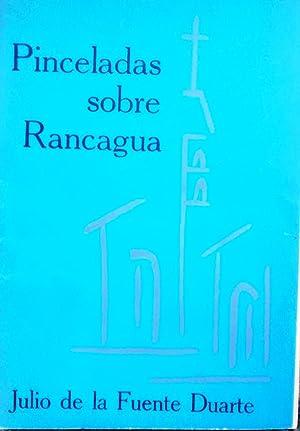 Pinceladas sobre Rancagua. Prólogo Manuel Escala Escobar: Fuente Duarte, Julio
