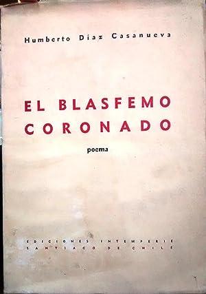 El blasfemo coronado. Poema: Díaz Casanueva, Humberto (1906-1992)