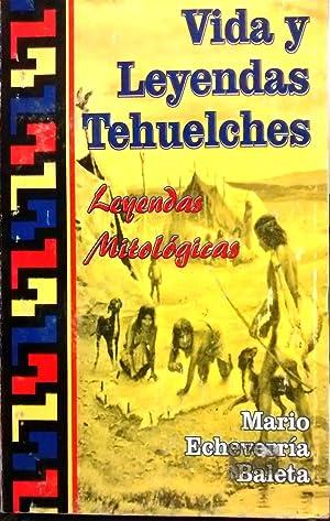 Vida y leyendas tehuelches. Leyendas mitológicas. Prólogo: Echeverría Baleta, Mario