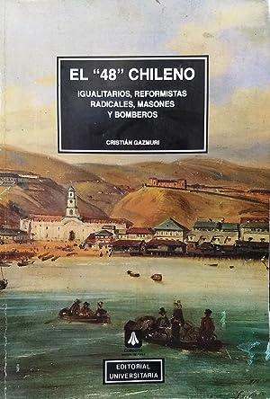 """El """"48"""" chileno. Igualitarios, reformistas radicales, masones y bomberos: Gazmuri Riveros..."""