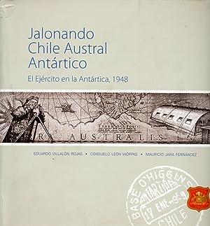 Jalonando Chile Austral Antártico. El Ejército en la Antártica, 1948: Villalón...