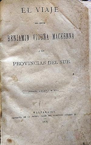 El viaje del señor Benjamín Vicuña Mackenna a las Provincias del Sur ( Febrero 14 - Marzo 5 de 1876...
