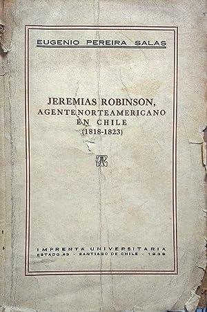 Jeremías Robinson, agente norteamericano en Chile ( 1818-1823 ): Pereira Salas, Eugenio ( 1904-1979...