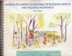Manual de Manejo Sustentable de Bosques Nativos Para Pequeños Propietarios.: Otero, Luis
