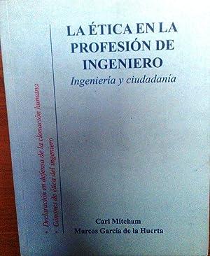 La ética en la profesión de ingeniero. Ingeniería y ciudadania. Declaraci&...