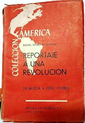 Reportaje a una revolución. De Batista a Fidel Castro: Otero Echeverría, Rafael ( 1923-1993 )