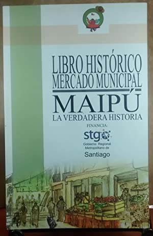 Libro histórico Mercado Municipal Maipú. La verdadera: Marítínez, Ariel -