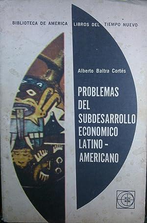 Problemas del subdesarrollo económico latino-americano: Baltra Cortés, Alberto