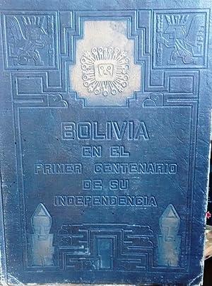 Bolivia en el Primer Centenario de su Independencia 1825-1925. Presentación J. Ricardo Alarcón A. ...