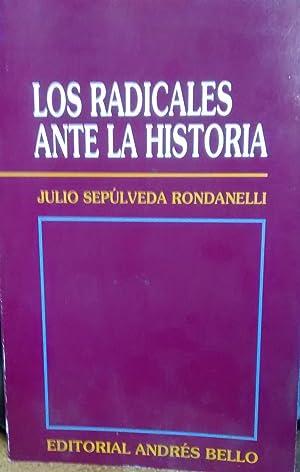Los radicales ante la historia. Prólogo de: Sepúlveda Rondanelli, Julio