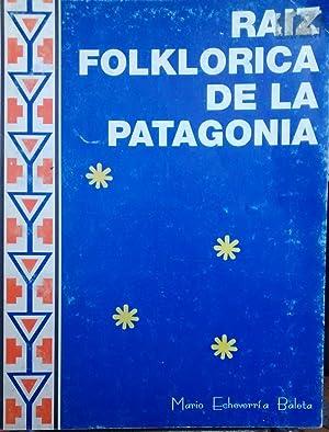 Raíz folklórica de la Patagonia. Prólogo de: Echeverría Baleta, Mario
