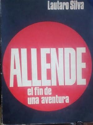 Allende : el fin de una aventura.: Silva. Lautaro