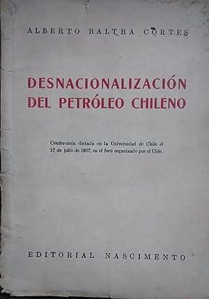 Desnacionalización del petróleo chileno: Baltra Cortés, Alberto
