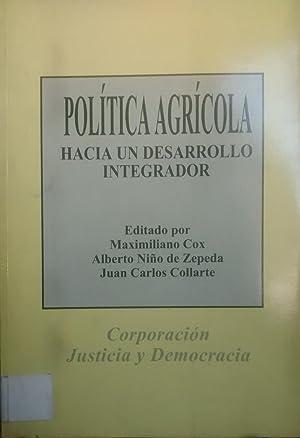 Política agrícola. Hacia un desarrollo integrador. Presentación Patricio Aylwin Azócar: Cox, ...