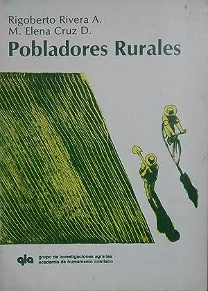 Pobladores rurales. Cambios en el poblamiento y el empleo rural en Chile. Prólogo de Jaime ...