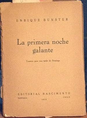 La primera noche galante: cuentos para una: Bunster, Enrique (1912