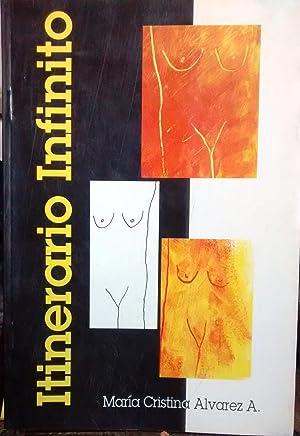 Itinerario infinito. Prólogo Fidel Sepúlveda Llanos: Alvarez A., María