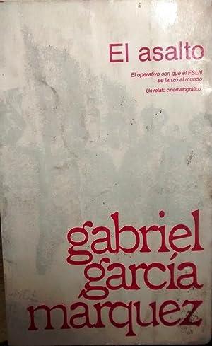 El asalto. El operativo con que el FSLN se lanzó al mundo. Un relato cinematográfico: García ...